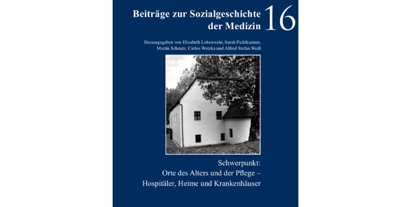 Cover: Orte des Alters und der Pflege. Hospitäler, Heime und Krankenhäuser. Virus / Beiträge zur Sozialgeschichte der Medizin 16